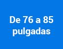 De 76 a 85 pulgadas